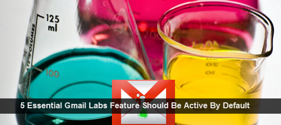 5 Essential Gmail Labs Feature Should Be Active By Default Account