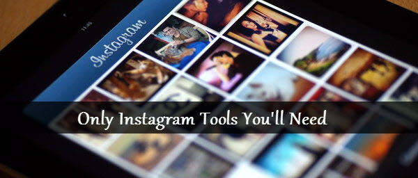 Only Instagram Tools You Need