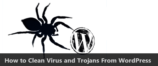 How To Remove Virus / Trojan or Any Malware from WordPress Sites