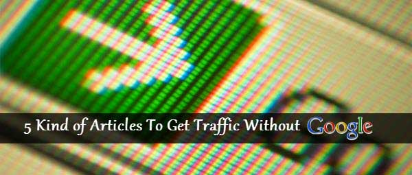 5 Kind of Articles to Get Traffic without Google